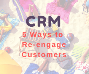 5 Ways to Re-engage and Retain your Customers Using CRM