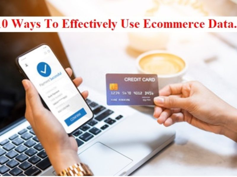 10 Ways To Effectively Use Ecommerce Data