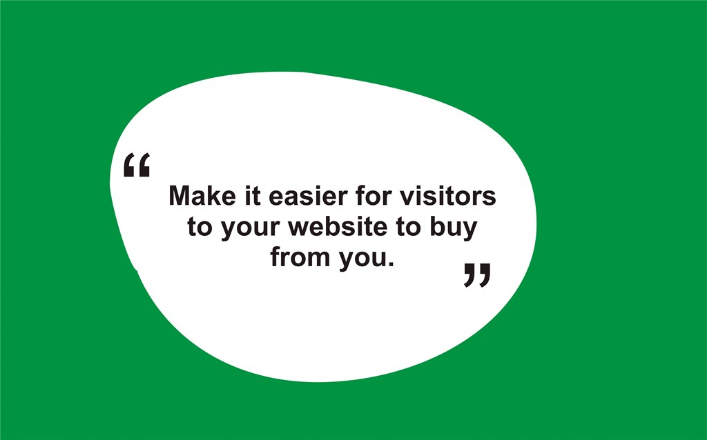 make it easier for visitors to your website to buy from you.